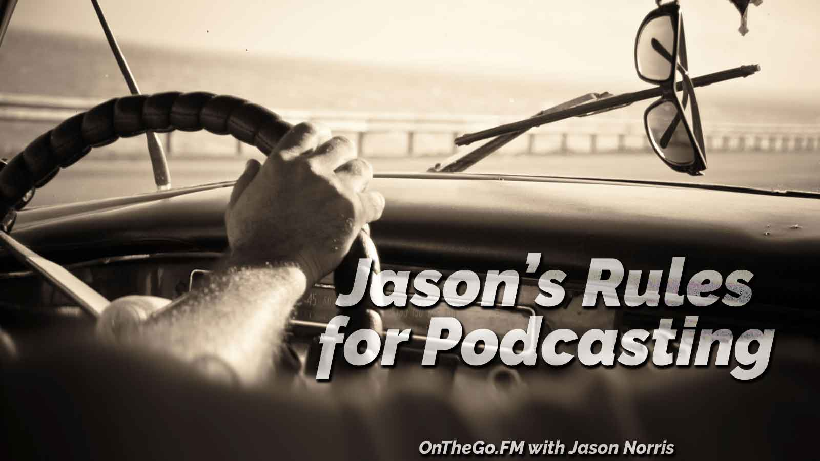Jason's Rules for Podcasting by Jason E. Norris from OnTheGo.FM