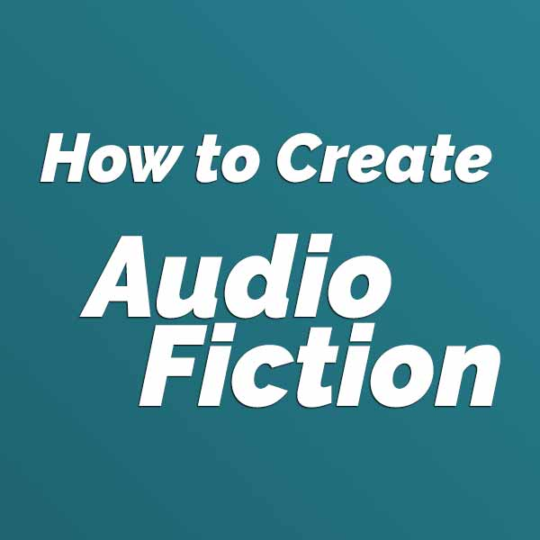 How to Create Audio Fiction