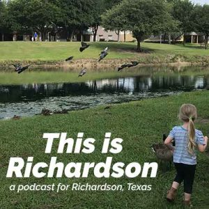 This is Richardson, a podcast for the city of Richardson, TX