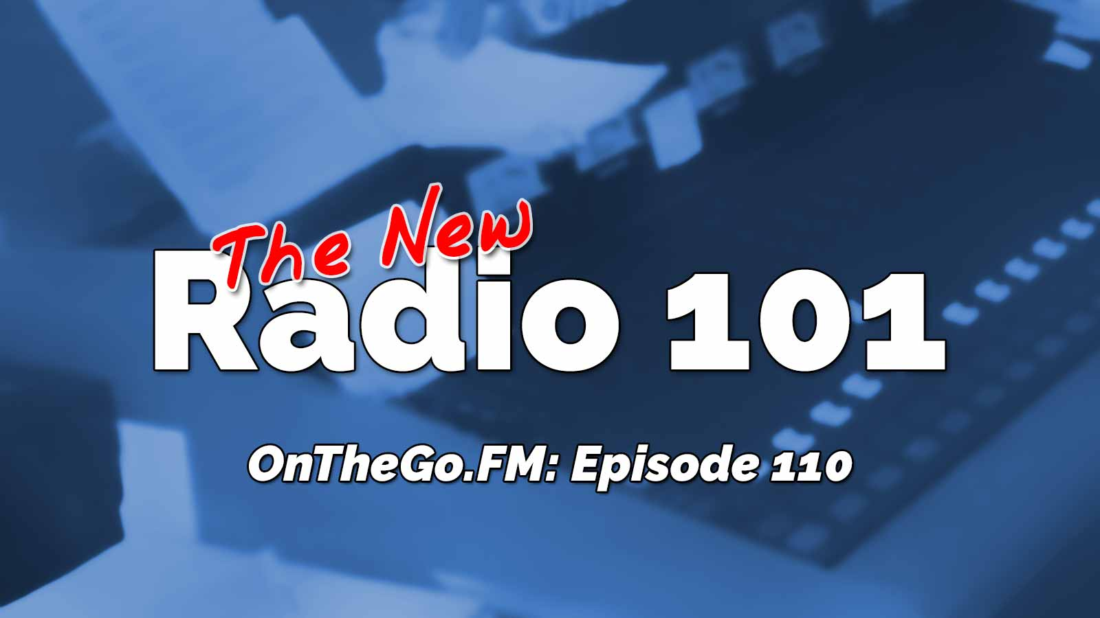 OnTheGo.FM episode 110: The New Radio 101