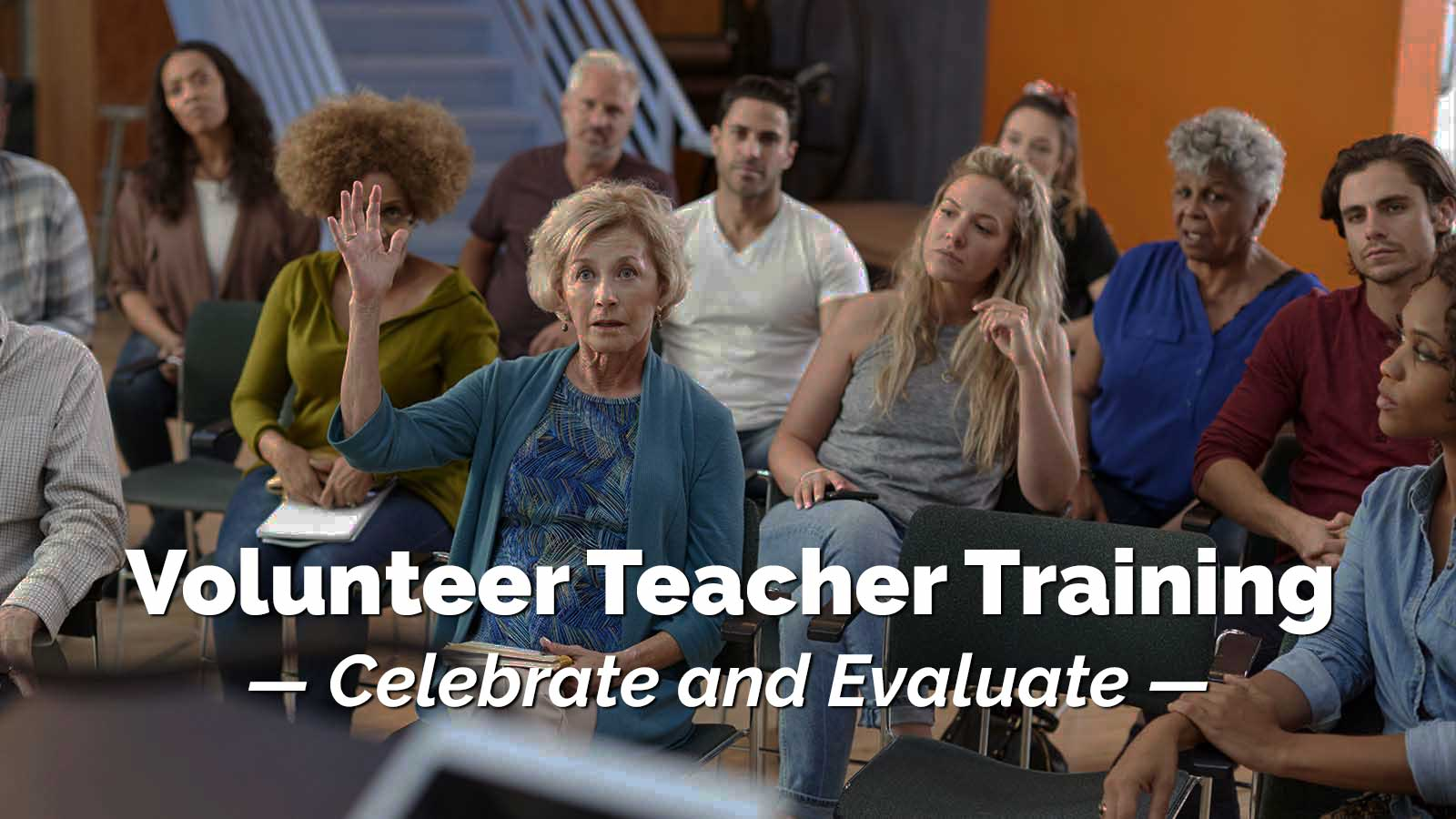 Woman raising hand in class. Volunteer Teacher Training. Celebrate and Evaluate.
