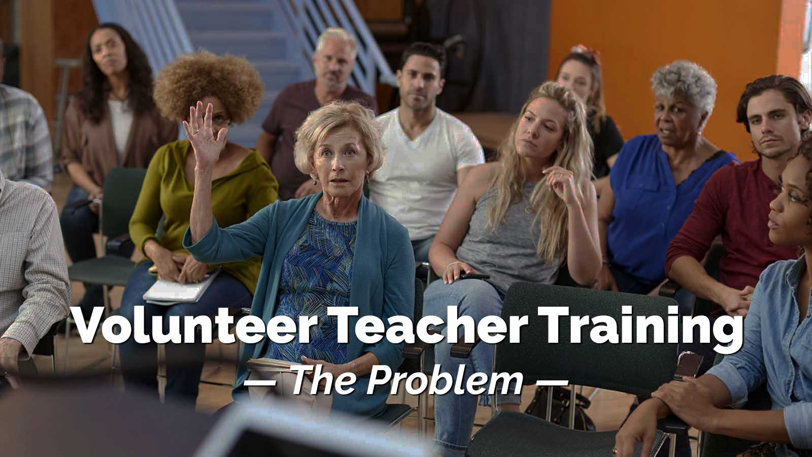 Woman raising hand in class. Volunteer Teacher Training. The Problem.